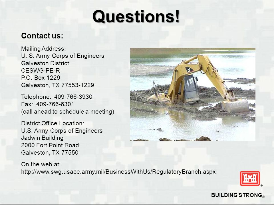 Questions! Contact us: Mailing Address: U. S. Army Corps of Engineers