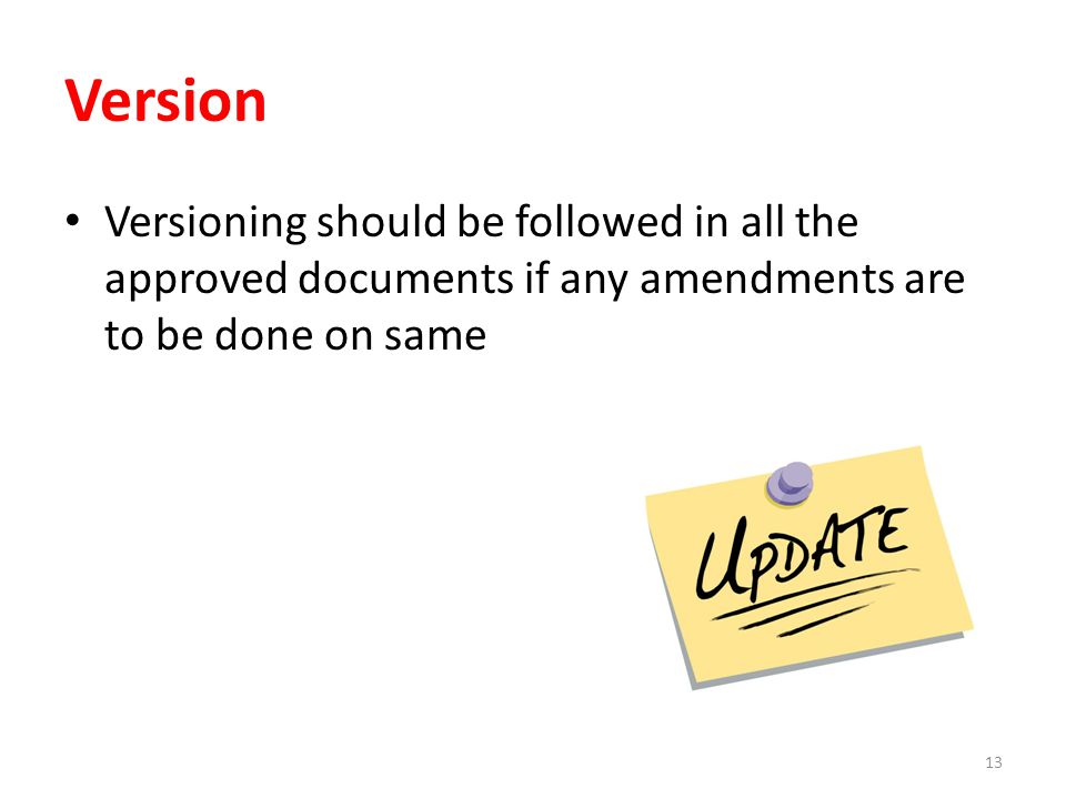 Version Versioning should be followed in all the approved documents if any amendments are to be done on same.