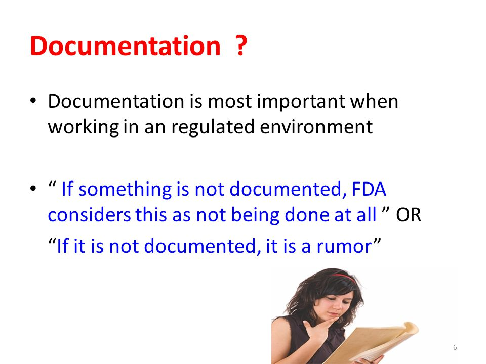 Documentation Documentation is most important when working in an regulated environment.