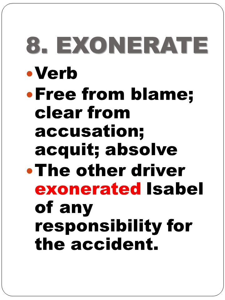 8. EXONERATE Verb. Free from blame; clear from accusation; acquit; absolve.