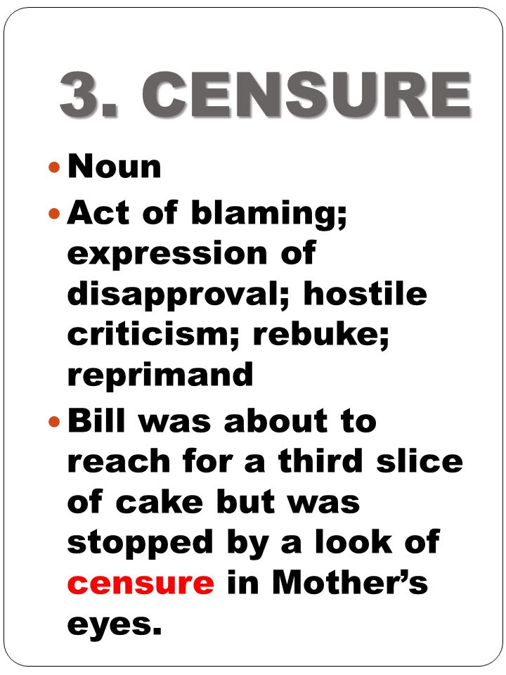 3. CENSURE Noun. Act of blaming; expression of disapproval; hostile criticism; rebuke; reprimand.
