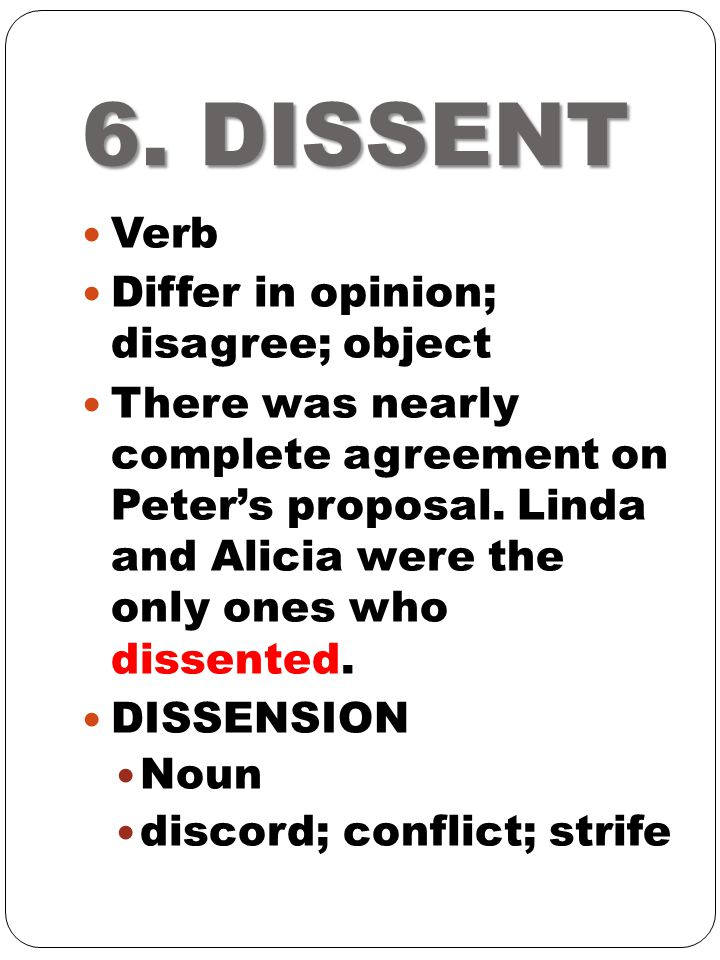 6. DISSENT Verb Differ in opinion; disagree; object
