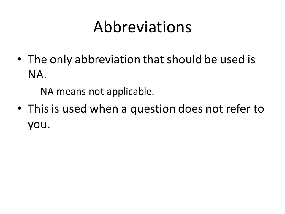 Abbreviations The only abbreviation that should be used is NA.