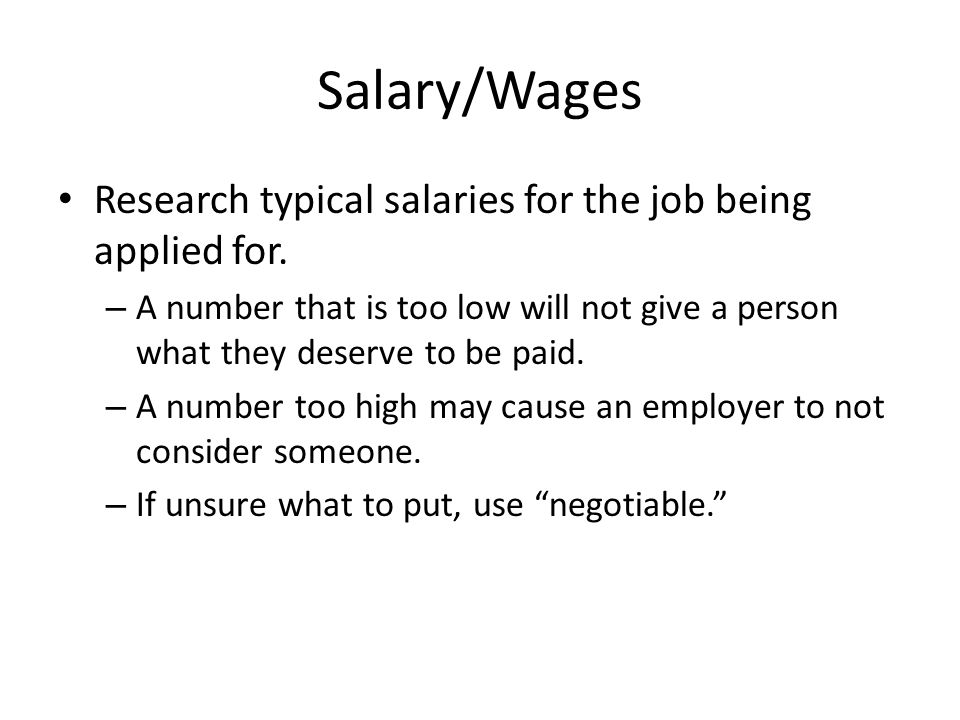Salary/Wages Research typical salaries for the job being applied for.