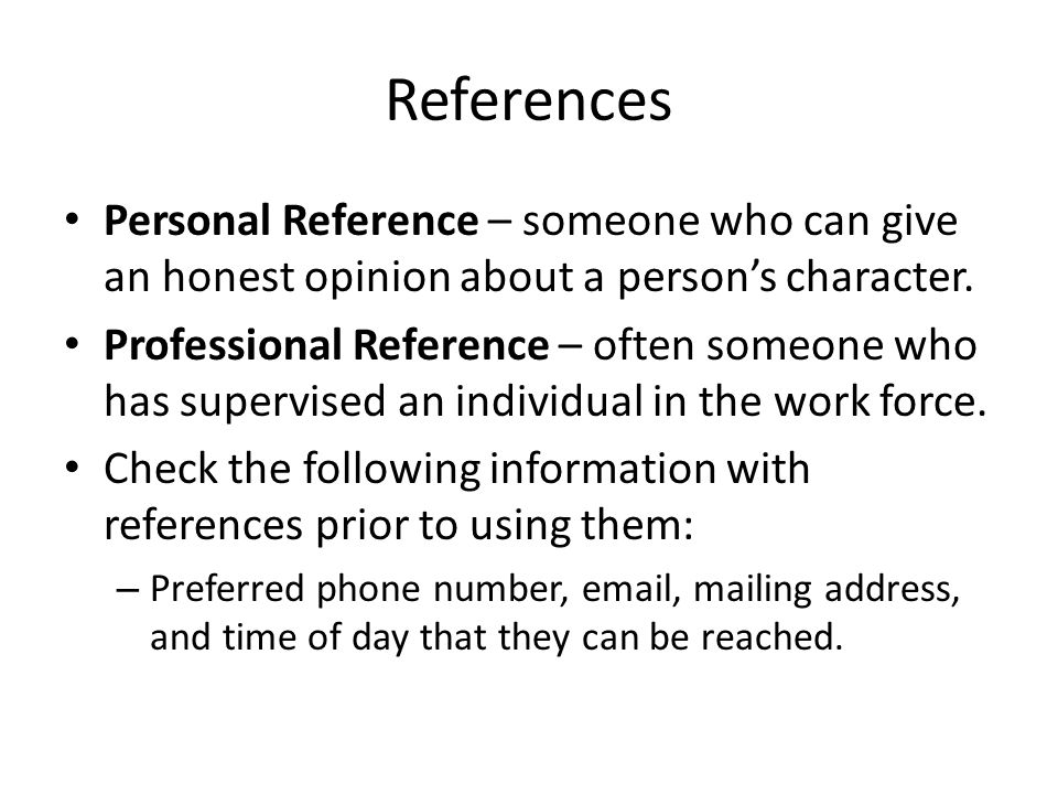 References Personal Reference – someone who can give an honest opinion about a person's character.