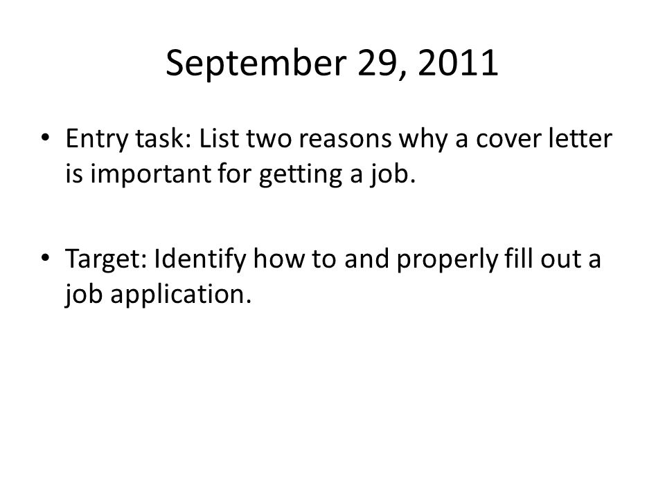 September 29, 2011 Entry task: List two reasons why a cover letter is important for getting a job.