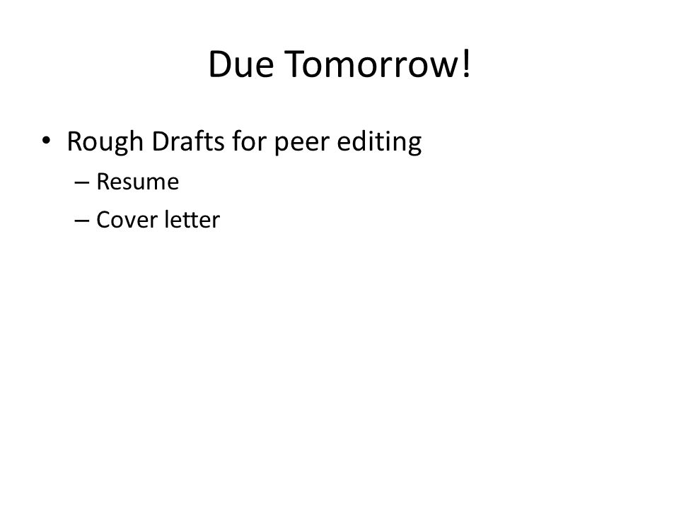 Due Tomorrow! Rough Drafts for peer editing Resume Cover letter