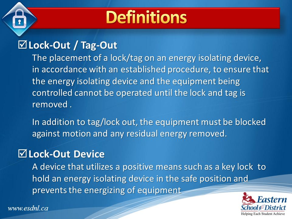 Definitions Lock-Out / Tag-Out Lock-Out Device