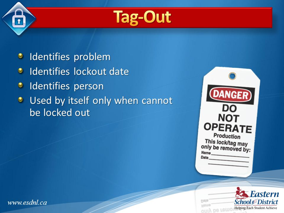 Tag-Out Identifies problem Identifies lockout date Identifies person