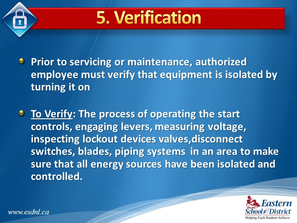 5. Verification Prior to servicing or maintenance, authorized employee must verify that equipment is isolated by turning it on.