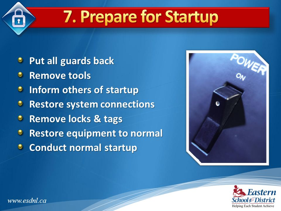 7. Prepare for Startup Put all guards back Remove tools