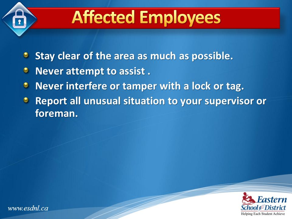 Affected Employees Stay clear of the area as much as possible.
