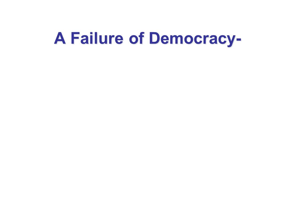 A Failure of Democracy-