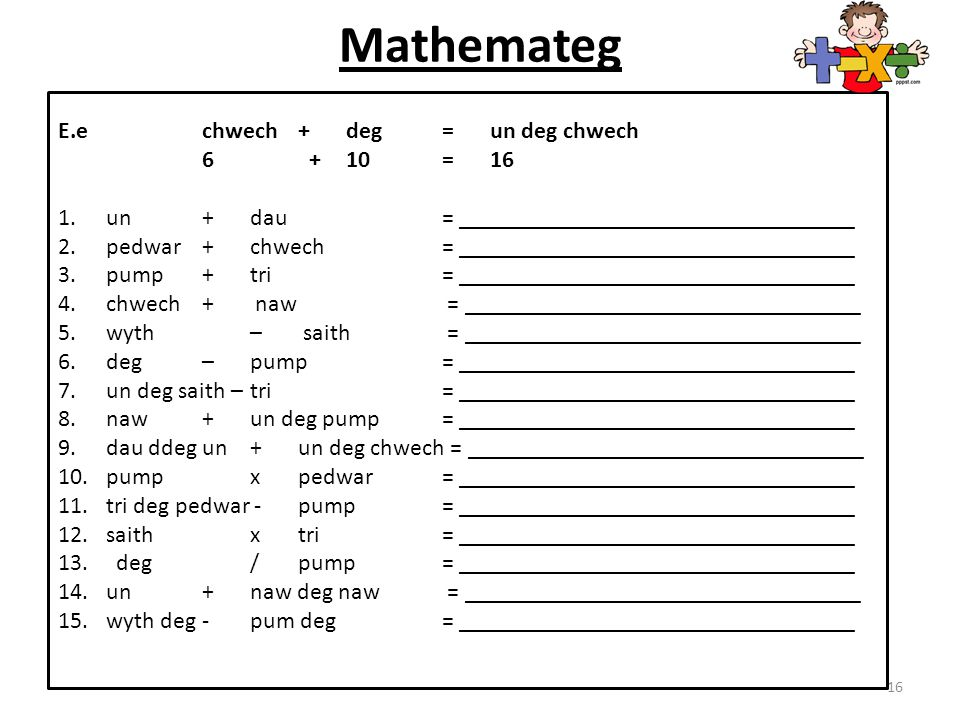 Mathemateg E.e chwech + deg = un deg chwech 6 + 10 = 16