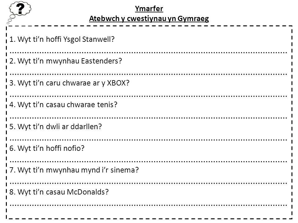 Ymarfer Atebwch y cwestiynau yn Gymraeg
