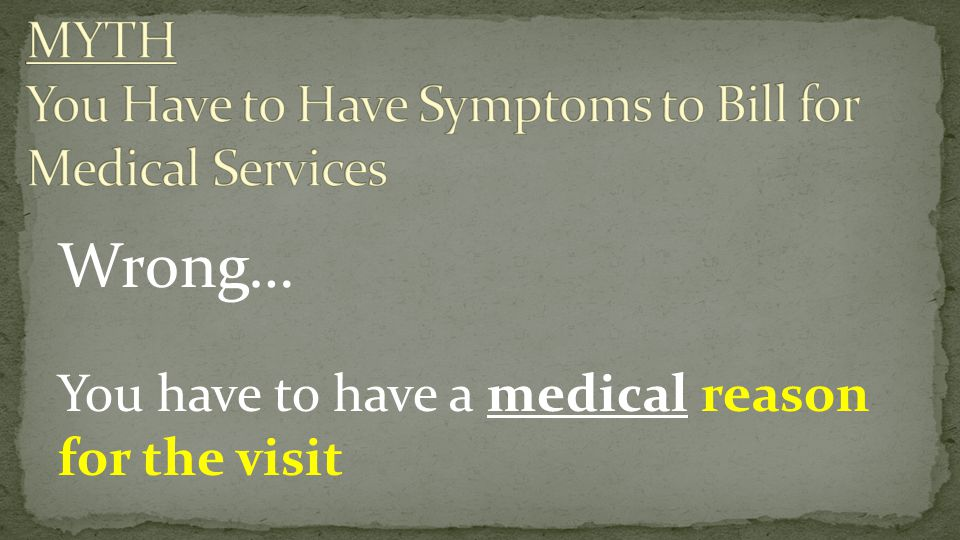 MYTH You Have to Have Symptoms to Bill for Medical Services