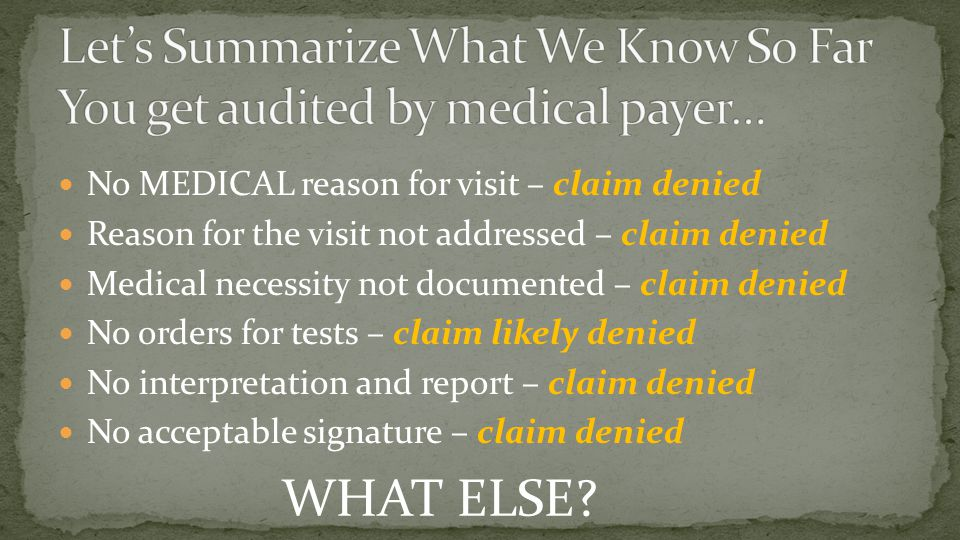 Let's Summarize What We Know So Far You get audited by medical payer…