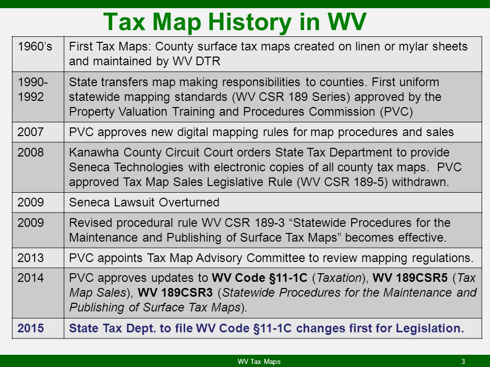Tax Map History in WV 1960's. First Tax Maps: County surface tax maps created on linen or mylar sheets and maintained by WV DTR.