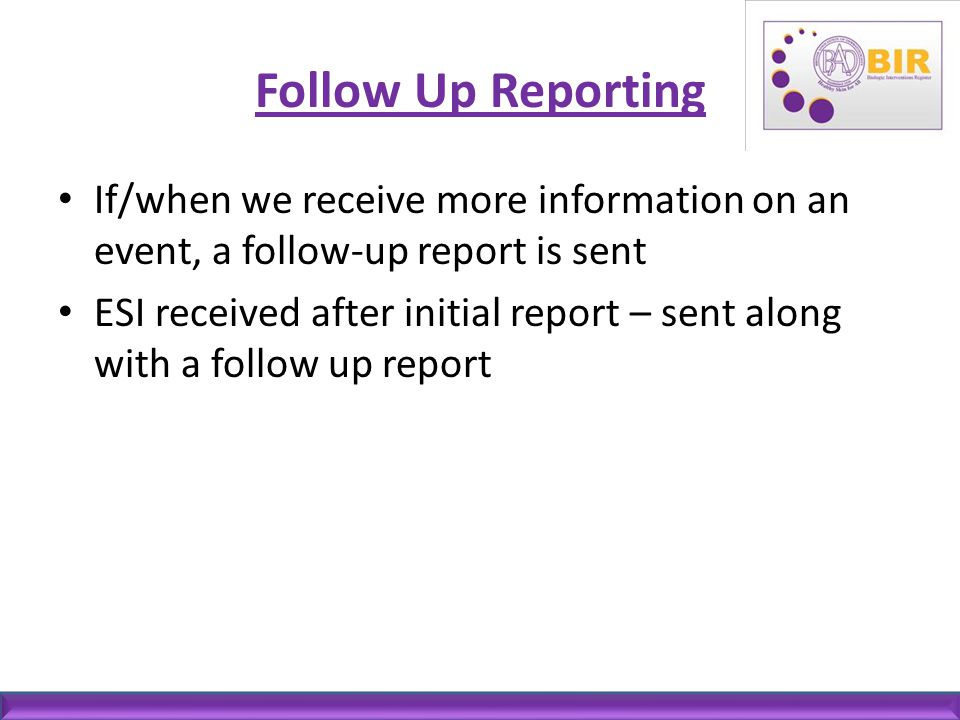 Follow Up Reporting If/when we receive more information on an event, a follow-up report is sent.