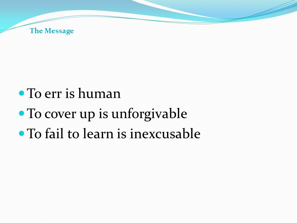 To cover up is unforgivable To fail to learn is inexcusable