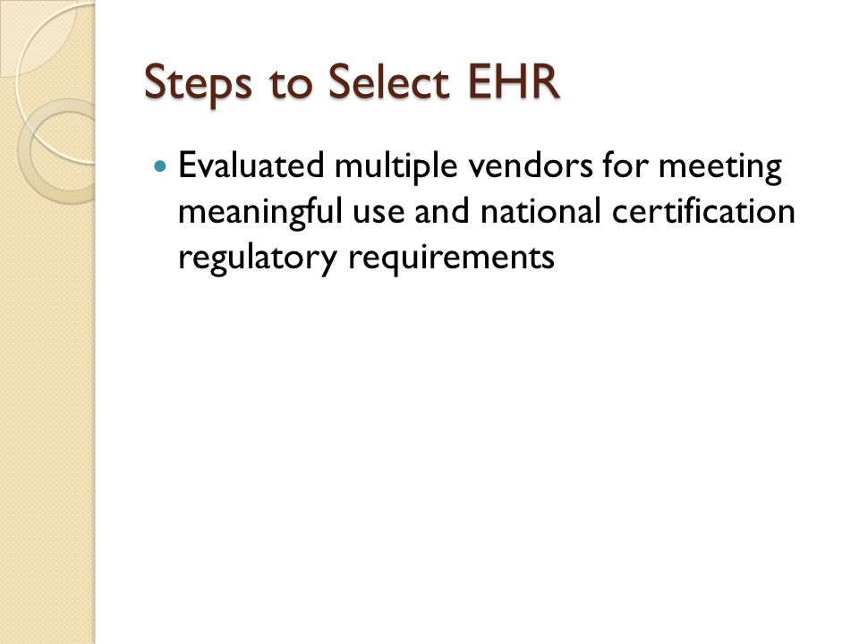Steps to Select EHR Evaluated multiple vendors for meeting meaningful use and national certification regulatory requirements.