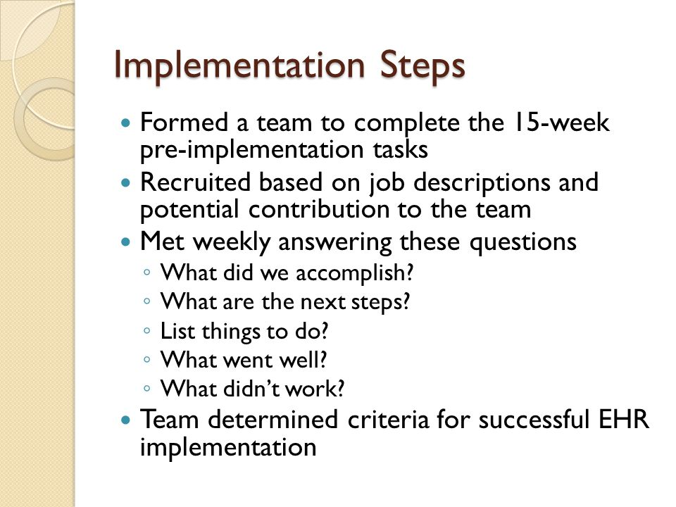 Implementation Steps Formed a team to complete the 15-week pre-implementation tasks.