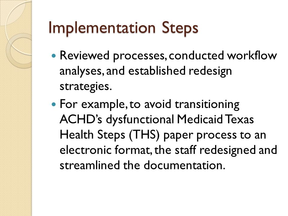 Implementation Steps Reviewed processes, conducted workflow analyses, and established redesign strategies.