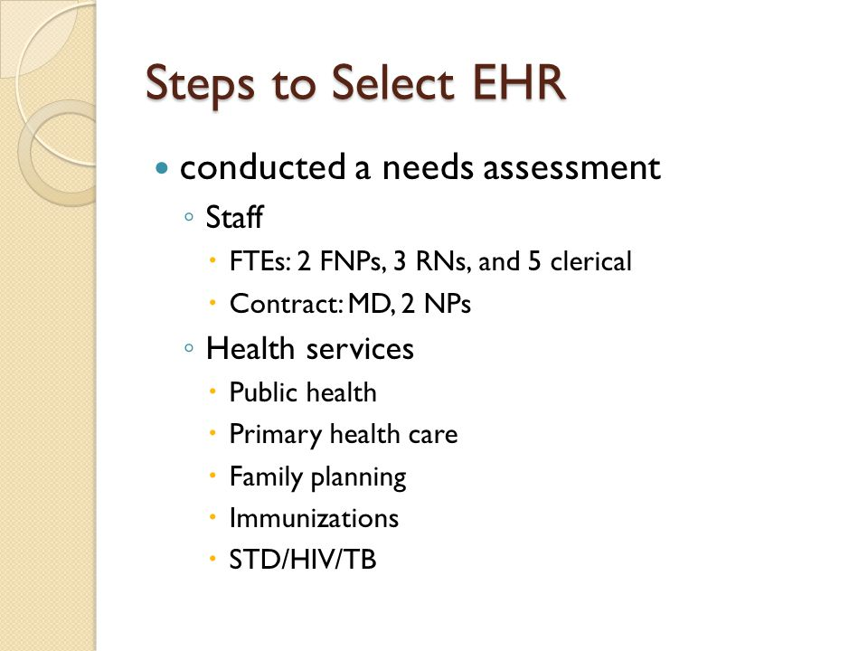 Steps to Select EHR conducted a needs assessment Staff Health services