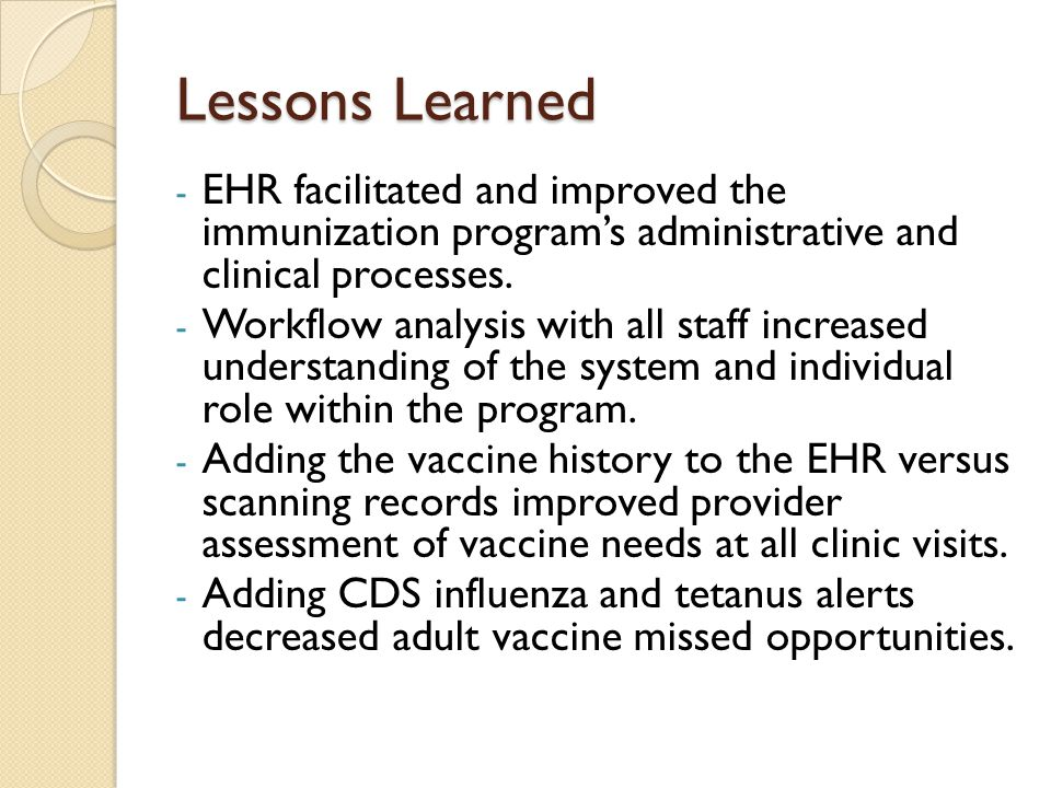 Lessons Learned EHR facilitated and improved the immunization program's administrative and clinical processes.