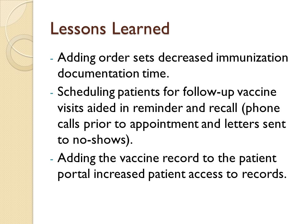 Lessons Learned Adding order sets decreased immunization documentation time.