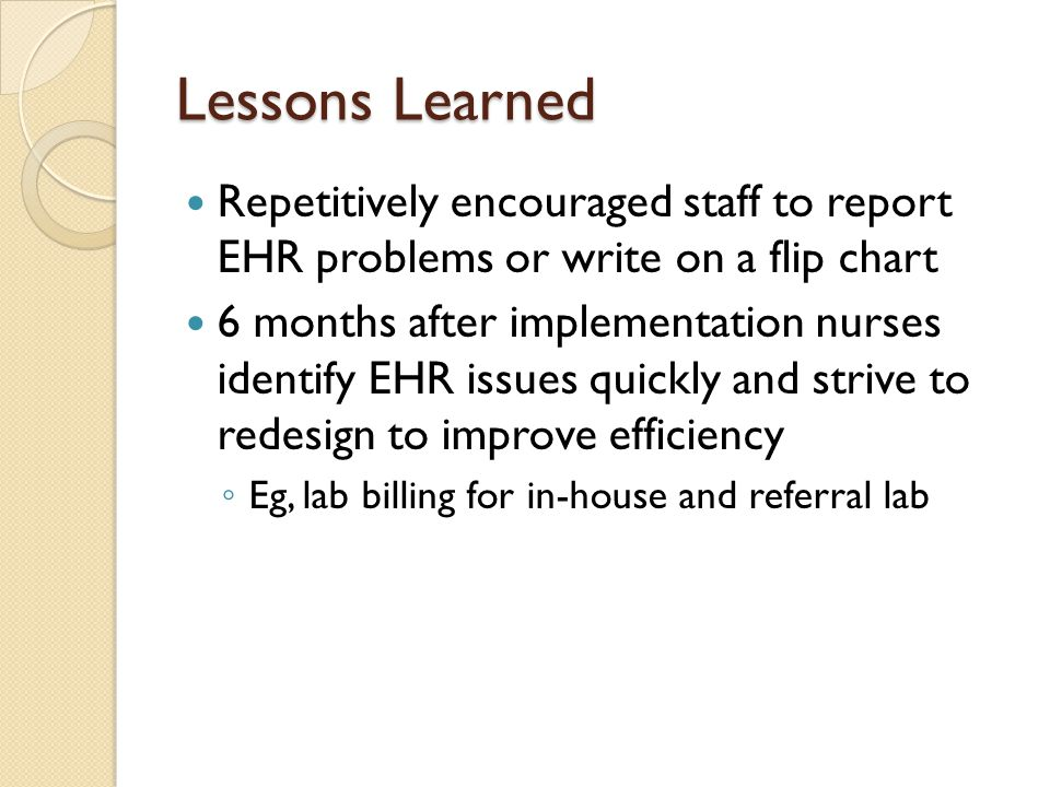 Lessons Learned Repetitively encouraged staff to report EHR problems or write on a flip chart.
