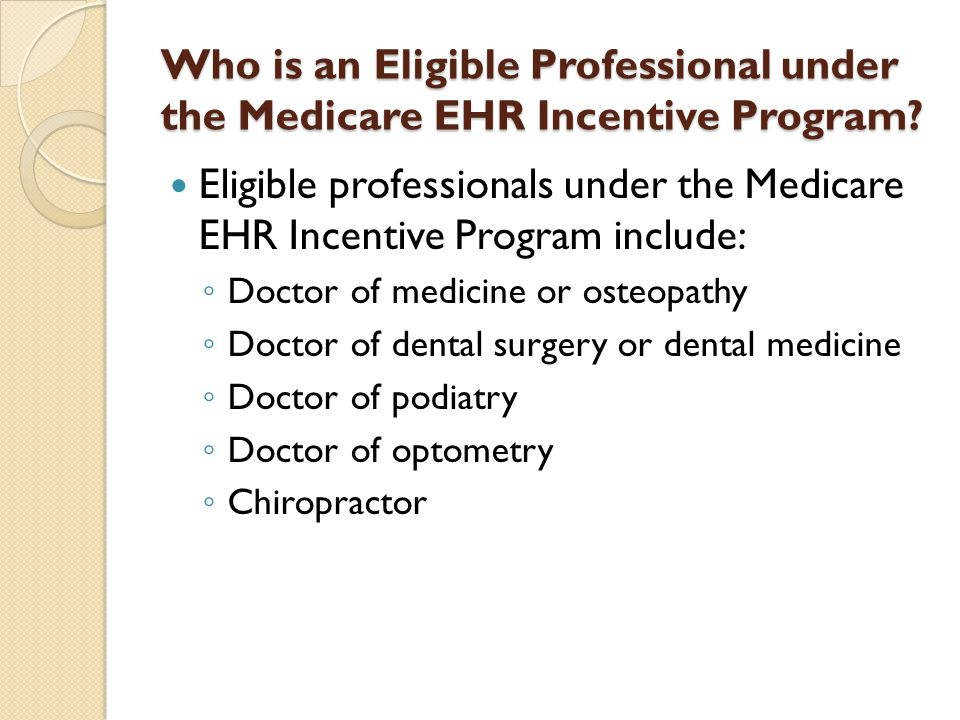Who is an Eligible Professional under the Medicare EHR Incentive Program