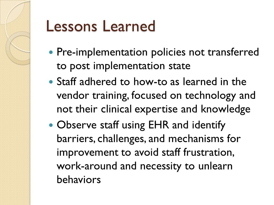 Lessons Learned Pre-implementation policies not transferred to post implementation state.