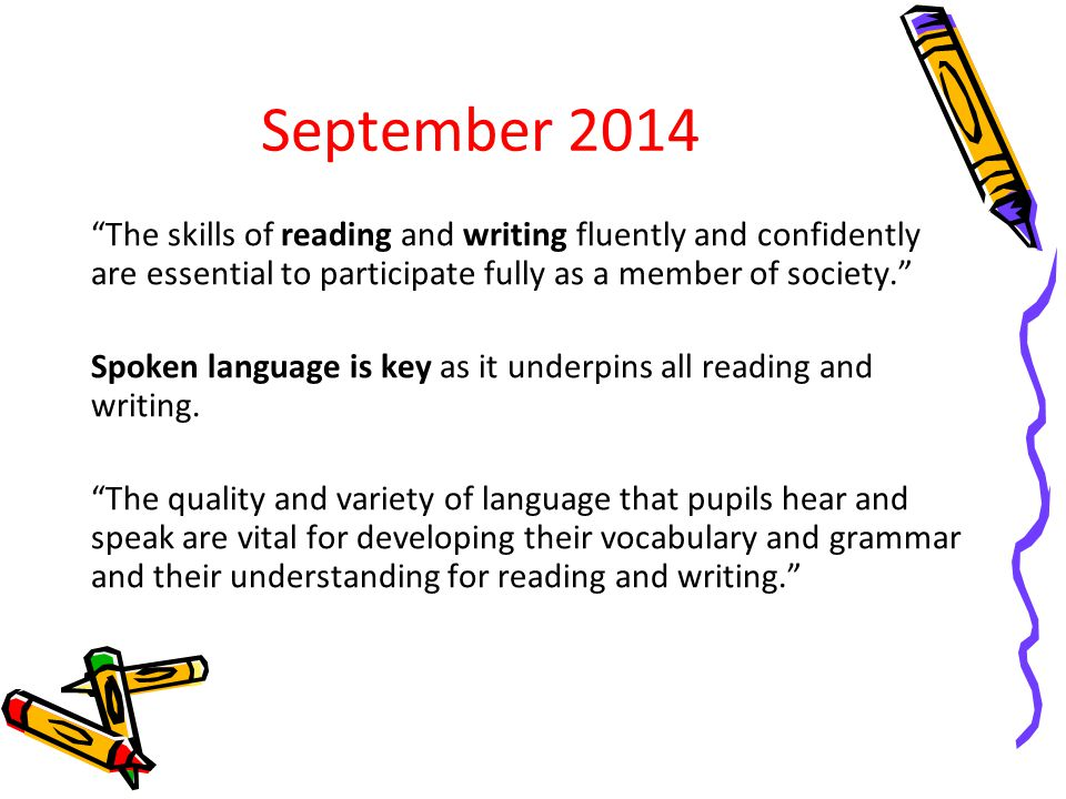 September 2014 The skills of reading and writing fluently and confidently are essential to participate fully as a member of society.