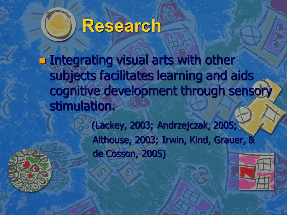Research Integrating visual arts with other subjects facilitates learning and aids cognitive development through sensory stimulation.