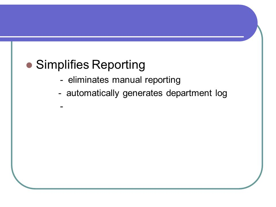 Simplifies Reporting - eliminates manual reporting