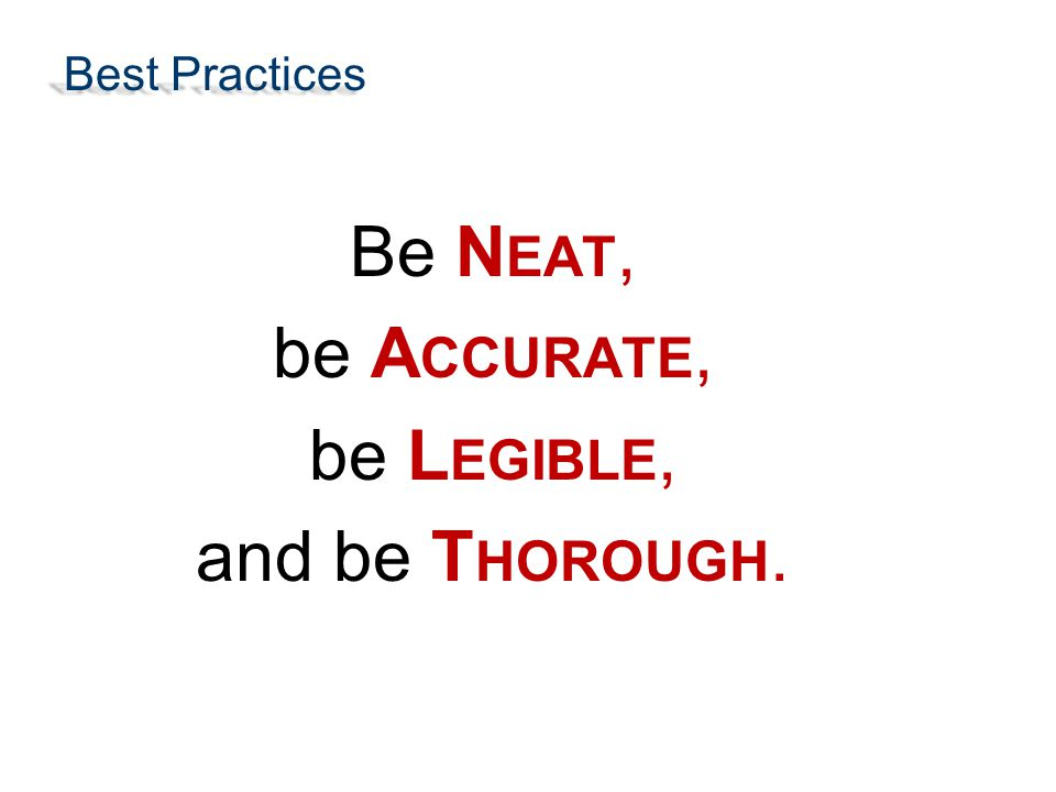 Be Neat, be Accurate, be Legible, and be Thorough.