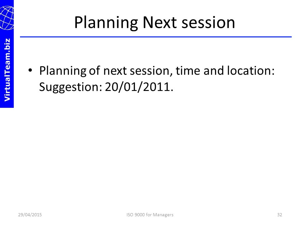 Planning Next session Planning of next session, time and location: Suggestion: 20/01/2011. 13/04/2017.