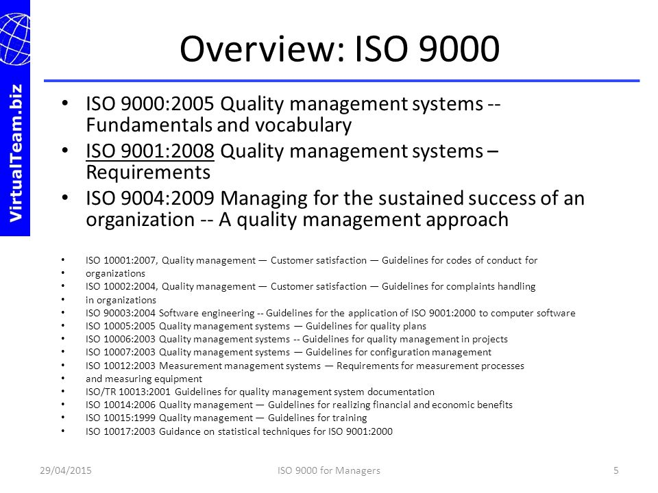 Overview: ISO 9000 ISO 9000:2005 Quality management systems -- Fundamentals and vocabulary. ISO 9001:2008 Quality management systems – Requirements.