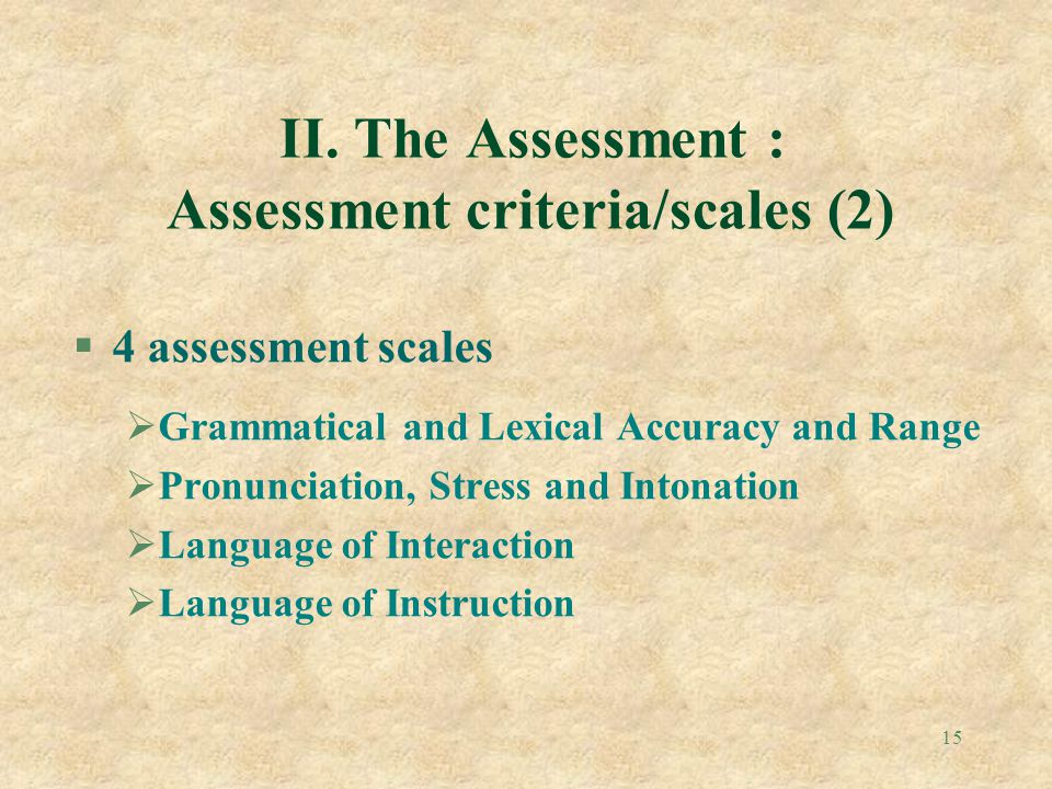 II. The Assessment : Assessment criteria/scales (2)