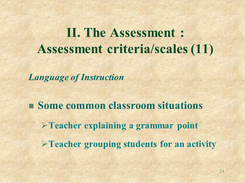 II. The Assessment : Assessment criteria/scales (11)