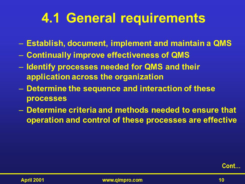 4.1 General requirements Establish, document, implement and maintain a QMS. Continually improve effectiveness of QMS.
