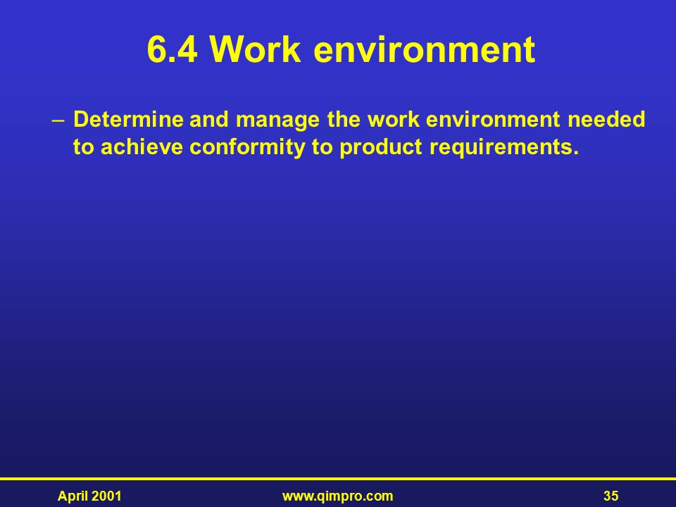 6.4 Work environment Determine and manage the work environment needed to achieve conformity to product requirements.