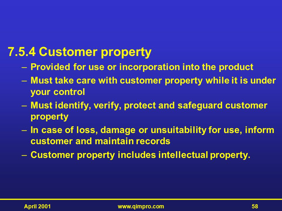 7.5.4 Customer property Provided for use or incorporation into the product. Must take care with customer property while it is under your control.