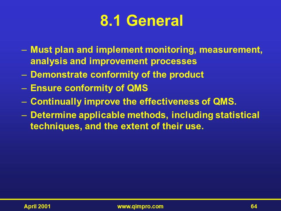 8.1 General Must plan and implement monitoring, measurement, analysis and improvement processes. Demonstrate conformity of the product.