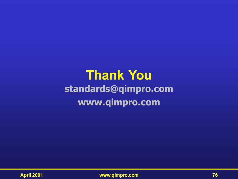 Thank You standards@qimpro.com www.qimpro.com April 2001