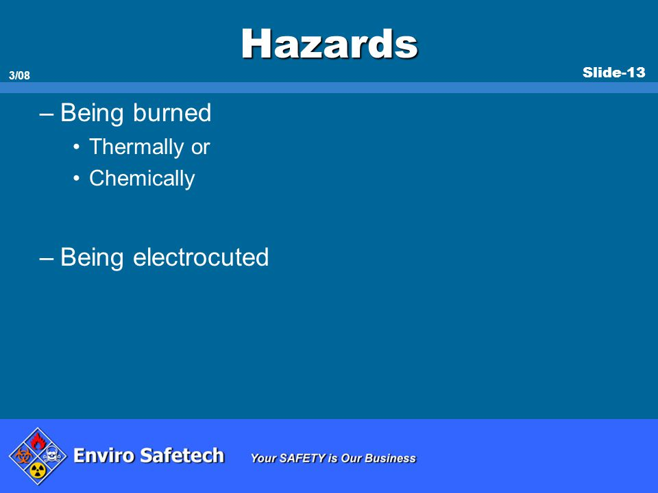 Hazards Being burned Being electrocuted Thermally or Chemically *