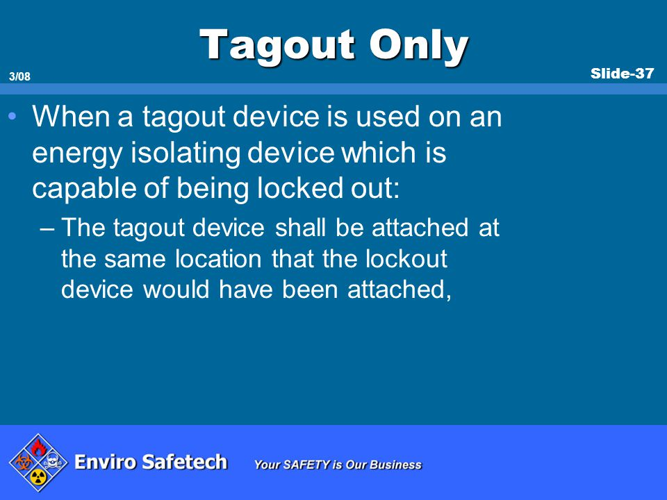 * 07/16/96. Tagout Only. When a tagout device is used on an energy isolating device which is capable of being locked out: