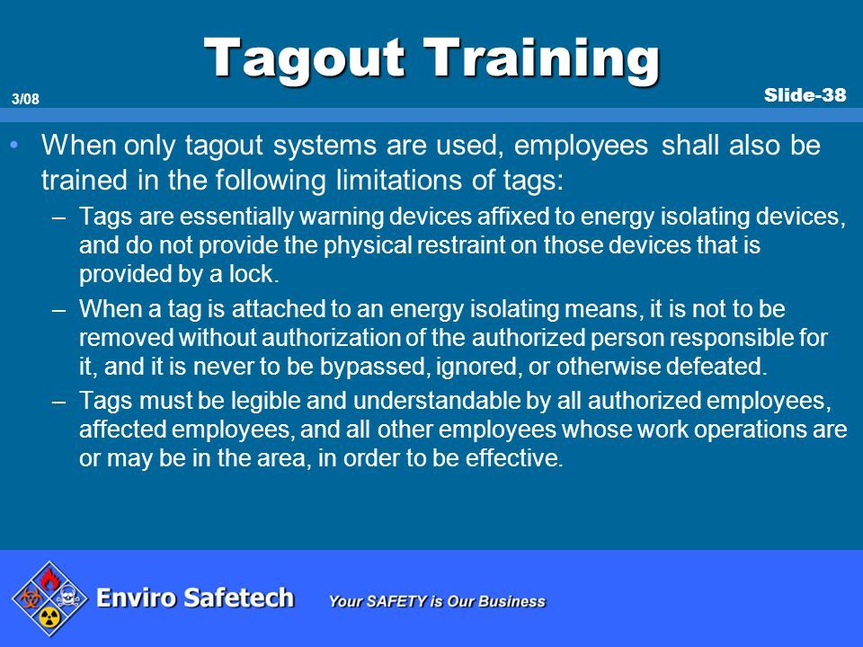 * 07/16/96. Tagout Training. When only tagout systems are used, employees shall also be trained in the following limitations of tags: