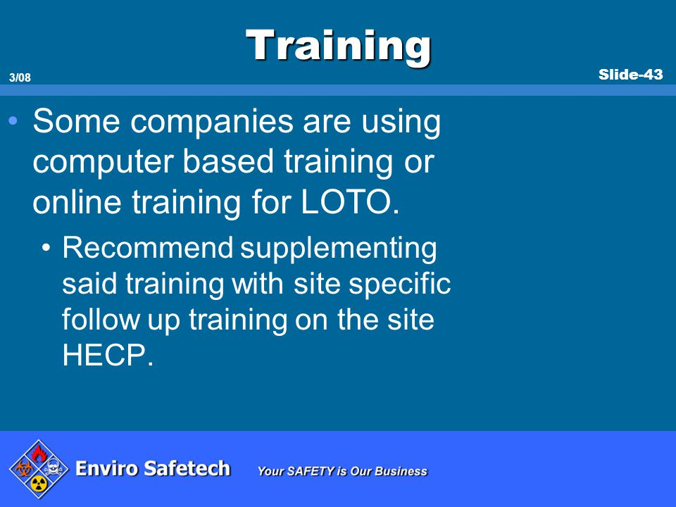 * 07/16/96. Training. Some companies are using computer based training or online training for LOTO.